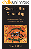 Classic Bike Dreaming: yet more stories of an old motorcycle mechanic (The Old Mechanic Book 4)