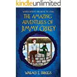 THE AMAZING ADVENTURES OF JIMMY CRIKEY: Worlds Beneath And Above The Stars