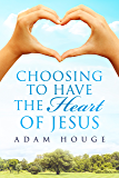 Choosing To Have The Heart Of Jesus