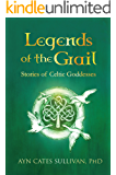 Legends of the Grail: Stories of Celtic Goddesses