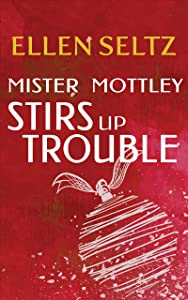 Mister Mottley Stirs Up Trouble: An Edmund Mottley Short Mystery