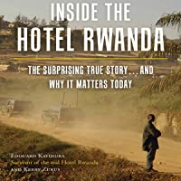 Inside the Hotel Rwanda: The Surprising True Story…and Why It Matters Today