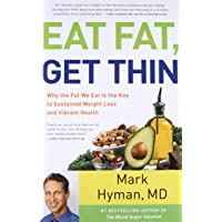 Eat Fat, Get Thin: Why the Fat We Eat Is the Key to Sustained Weight Loss and Vibrant...