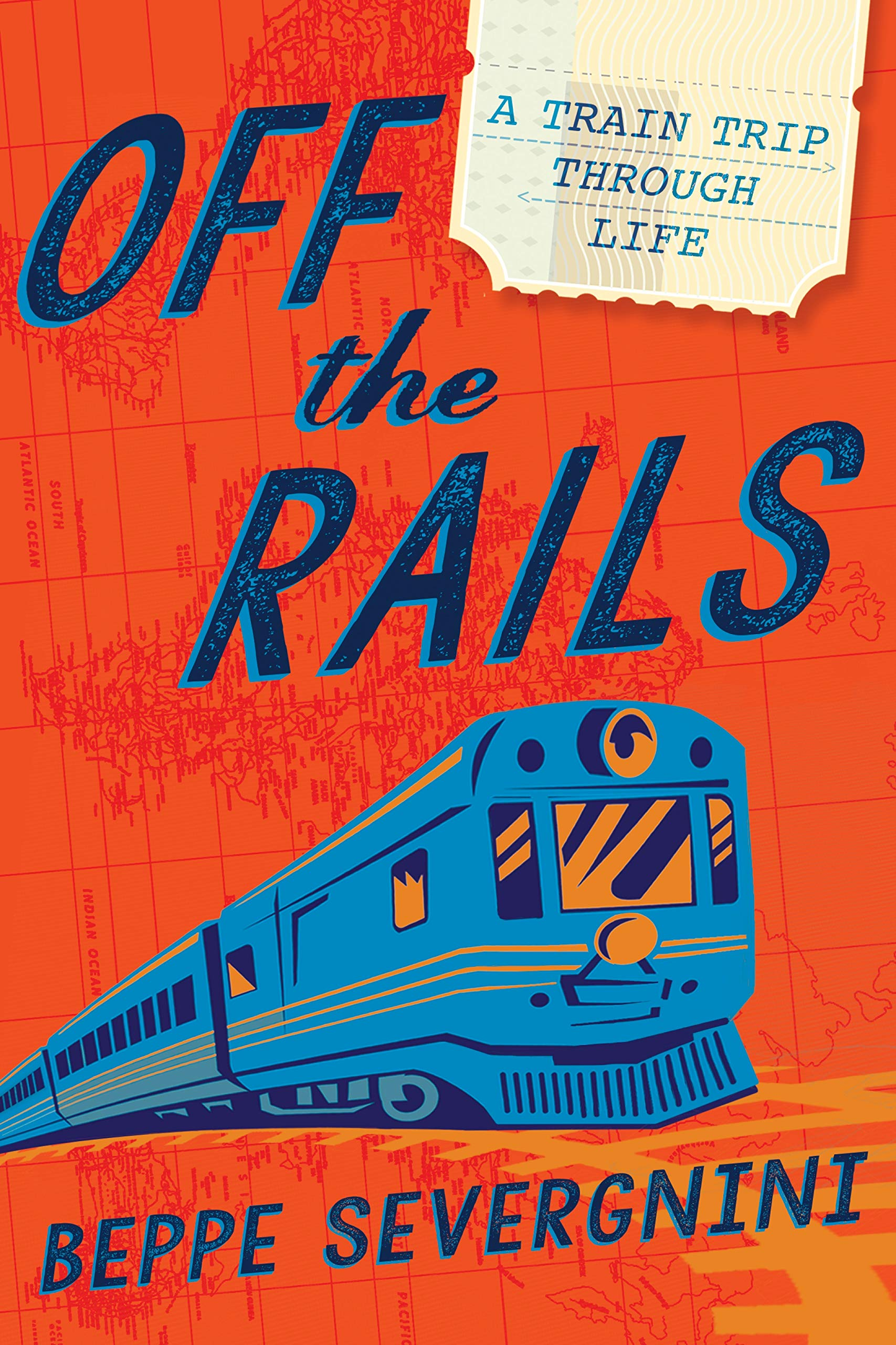 Off the Rails: A Train Trip Through Life: Beppe Severgnini
