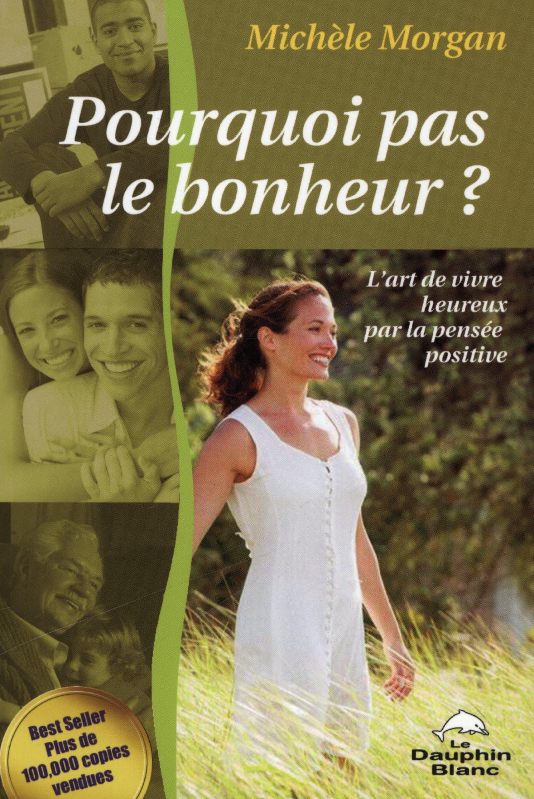 Pourquoi pas le bonheur ? L'art de vivre heureux par la pensée positive Broché – 30 novembre 2006 Michèle Morgan Dauphin blanc 2894361688 9782894361689_PROL_US