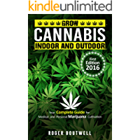 Cannabis: grow cannabis Indoor and outdoor, your complete guide for medical and personal marijuana cultivation, learn how to grow, benefit from Marijuana, simple formula to g (English Edition)