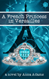 A French Princess in Versailles (The French Girl Series Book 3) (English Edition)