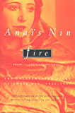 "Fire: From ""A Journal of Love"" The Unexpurgated Diary of Anaïs Nin, 1934-1938"