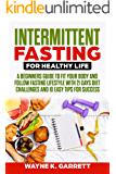 Intermittent Fasting For Healthy Life: A Beginners Guide To Fit Your Body And Follow Fasting Lifestyle With 21 Days Diet Challenges And 10 Easy Tips For Success