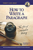 How to Write a Paragraph: The Art of Substantive Writing (Thinker's Guide Library)