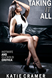 Taking It All: Hotwife and Cuckold Erotica Stories