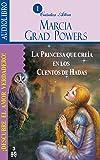La Princesa Que Creia En Los Cuentos De Hadas / The Princess who Belived in Fairy Tales: Descubre el amor verdadero / Find the True Love (Spanish Edition)