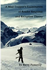 A Mad Trapper's Examination of Reader Response and Reception Theory Kindle Edition