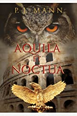 Aquila et Noctua: a historical novel set in the Rome of the Emperors, where loyalty and honor were matter of life and death Kindle Edition