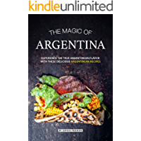 The Magic of Argentina: Experience the True Argentinean Flavor with these delicious Argentinean Recipes