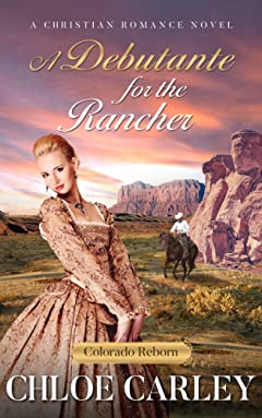 A Debutante for the Rancher: A Christian Historical Romance Novel (Colorado Reborn, Book 2)