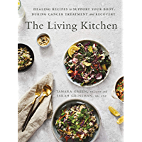 The Living Kitchen: Healing Recipes to Support Your Body During Cancer Treatment and Recovery