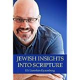 Jewish Insights Into Scripture (Jewish Studies for Christians by Dr. Eli Lizorkin-Eyzenberg Book 1)