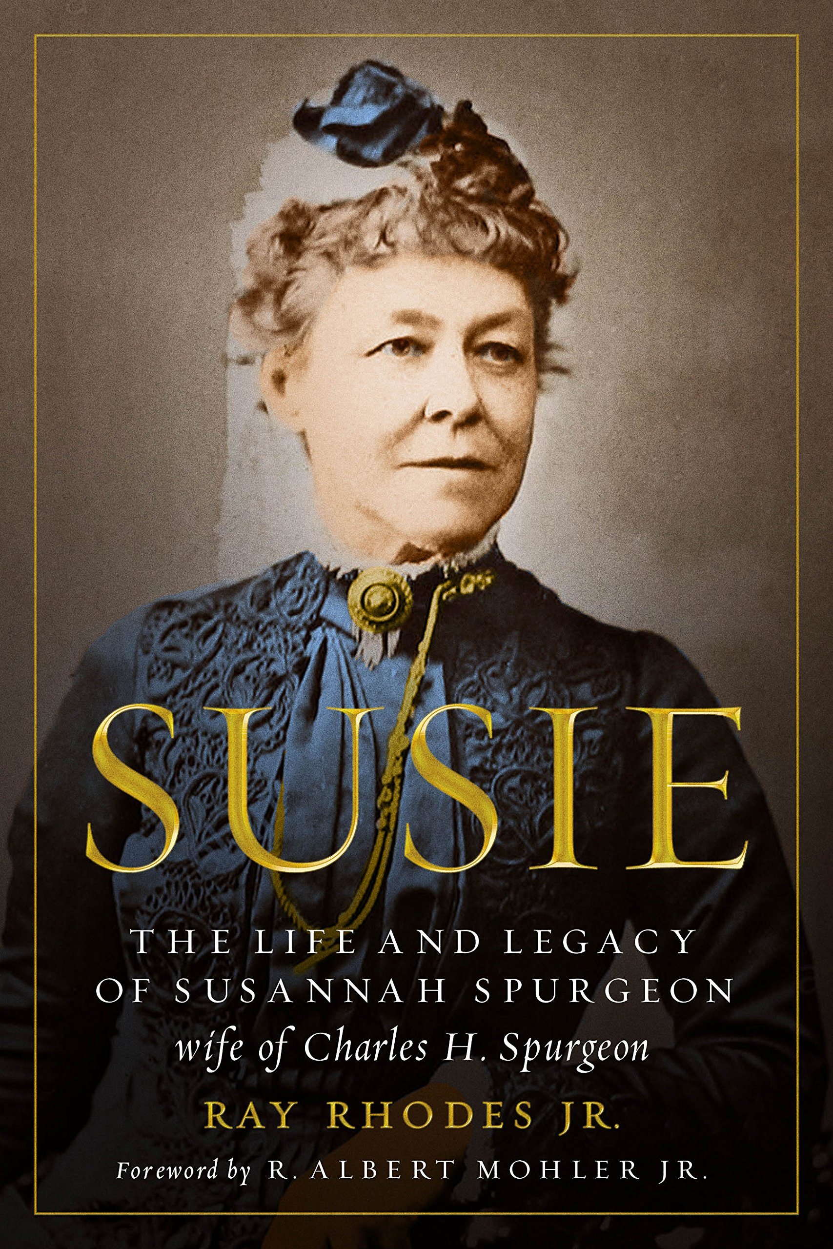 Susie: The Life and Legacy of Susannah Spurgeon, wife of Charles H. Spurgeon: Rhodes Jr., Ray, Mohler Jr., R. Albert: 9780802418340: Amazon.com: Books