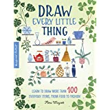 Draw Every Little Thing: Learn to draw more than 100 everyday items, from food to fashion (Inspired Artist, 1)