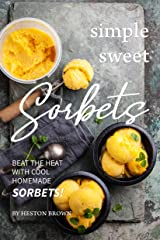 Simple Sweet Sorbets: Beat the Heat with Cool Homemade Sorbets! Kindle Edition