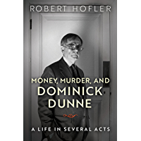 Money, Murder, and Dominick Dunne: A Life in Several Acts