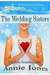 The Wedding Sisters: A Christmas Wedding at Last! (The Christmas Sisters for All Seasons Book 3) Kindle Edition
