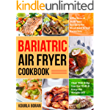 Bariatric Air Fryer Cookbook: Effortless & Delicious Recipes for Healthier Fried Favorites That Will Help You Eat Well…