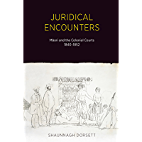 Juridical Encounters: Maori and the Colonial Courts, 1840-1852