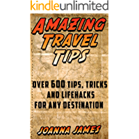 Amazing Travel Tips: Over 600 Tips, Tricks, and Lifehacks for any Destination