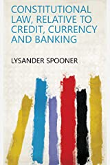 Constitutional Law, Relative to Credit, Currency and Banking Kindle Edition
