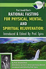 Prof. Arnold Ehret's Rational Fasting for Physical, Mental and Spiritual Rejuvenation: Introduced and Edited by Prof. Spira Paperback