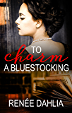 To Charm A Bluestocking (The Bluestocking Series Book 1)