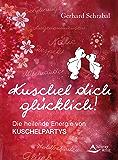Kuschel dich glücklich!: Die heilende Energie von Kuschelpartys