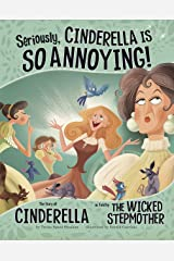 Seriously, Cinderella Is SO Annoying!: The Story of Cinderella as Told by the Wicked Stepmother (The Other Side of the Story) Kindle Edition