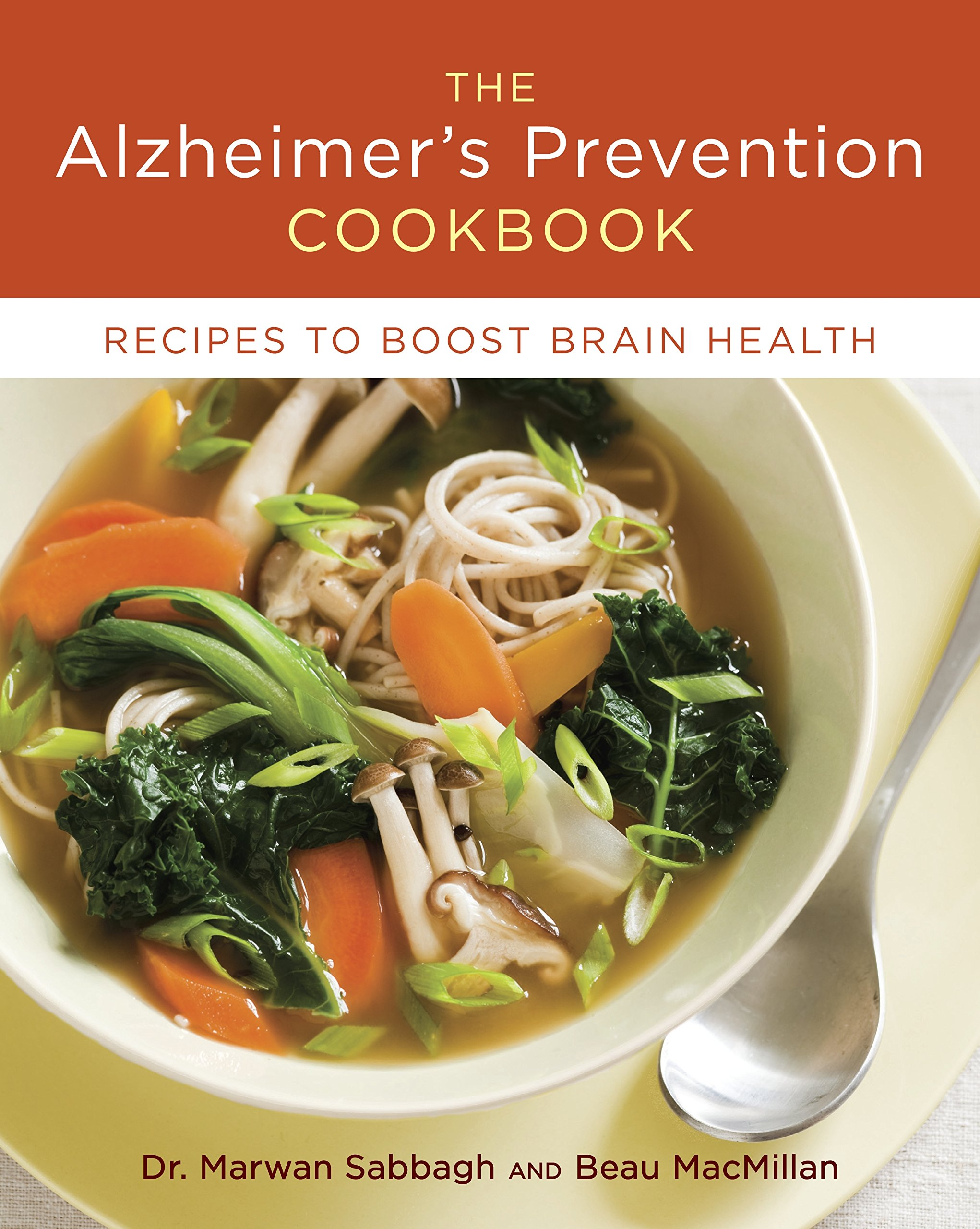 The alzheimers prevention cookbook 100 recipes to boost brain the alzheimers prevention cookbook 100 recipes to boost brain health dr marwan sabbagh beau macmillan 9781607742470 amazon books forumfinder Images