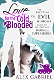 Love for the Cold-Blooded: Or: The Part-Time Evil Minion's Guide to Accidentally Dating a Superhero.