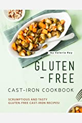 Gluten-Free Cast-Iron Cookbook: Scrumptious and Tasty Gluten-Free Cast-Iron Recipes! Kindle Edition