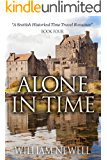Romance: Alone In Time: A Scottish Historical Time Travel Romance (Scottish Historical Romance, Time Travel Romance Book 4)