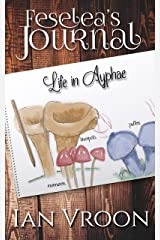 Feselea's Journal: Life in Ayphae Kindle Edition