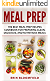 Meal Prep: The Best Meal Prep Recipes Cookbook for Preparing Clean, Delicious, and Nutritious Meals (Meal Prep, Meal Prep Cookbook, Meal Planning 1) (English Edition)