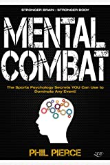 Mental Combat: The Sports Psychology Secrets You Can Use to Dominate Any Event! Kindle Edition