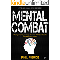 Mental Combat: The Sports Psychology Secrets You Can Use to Dominate Any Event! (Martial Arts, Fitness, Boxing and MMA Performance)