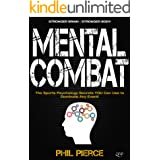 Mental Combat: The Sports Psychology Secrets You Can Use to Dominate Any Event!