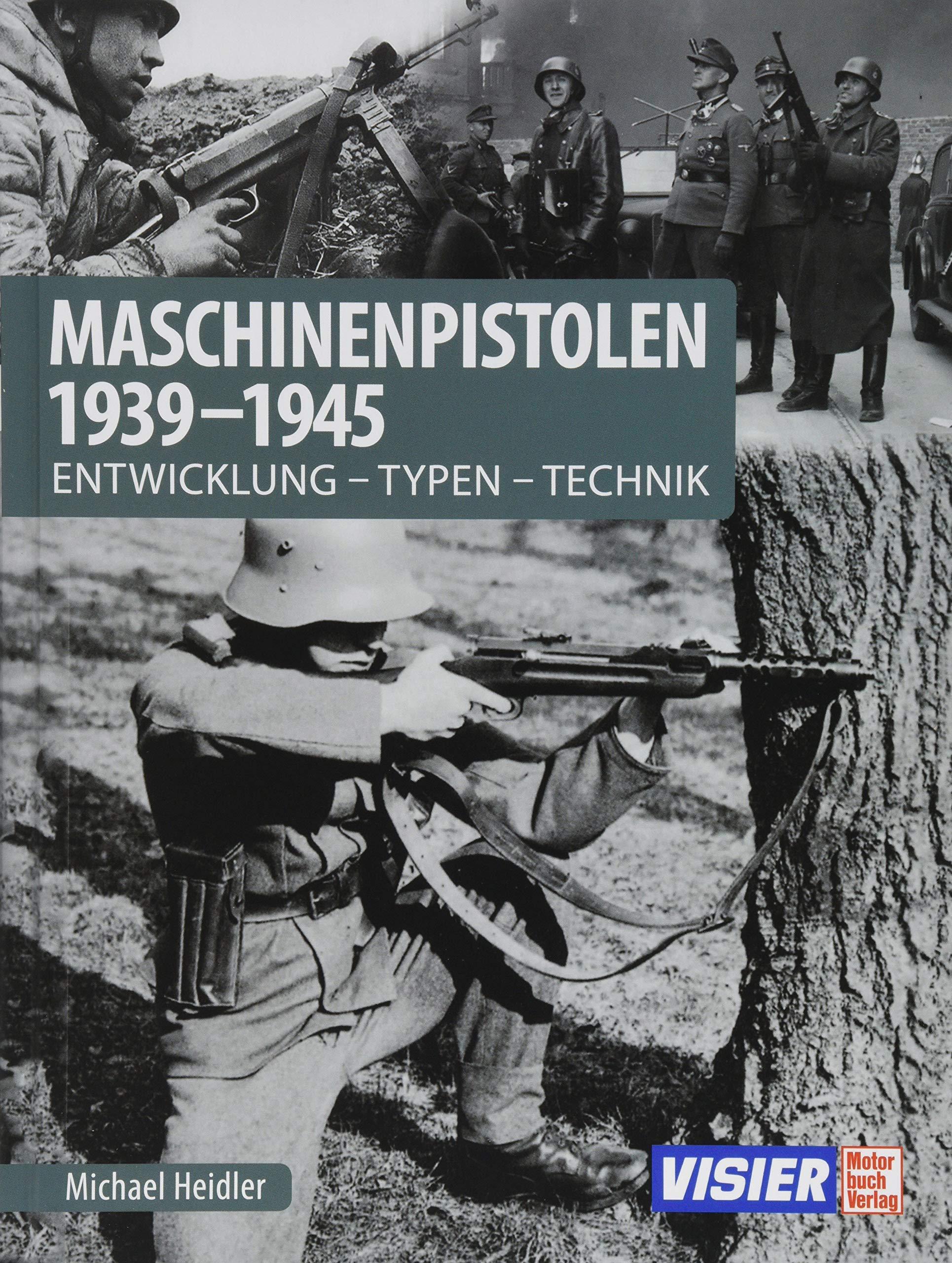 Maschinenpistolen 1939-1945 Typen Technik Entwicklung Michael Heidler