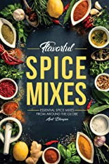 Flavorful Spice Mixes: Essential Spice Mixes from Around the Globe Kindle Edition