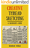 Creative Thread Sketching: A Beginner's Guide: Tips, techniques and projects for starting out in Thread Sketching and…