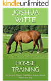 Horse Training: 20 Secret Things You Must Know About Horse Racing (English Edition)
