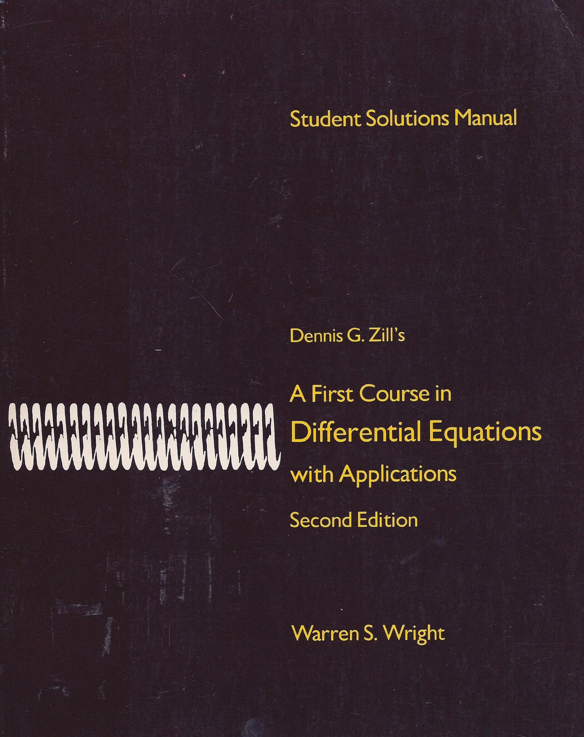 Student solutions manual: [to accompany] Dennis G. Zill's A first course in differential  equations with applications: Warren S Wright: 9780871503350: ...