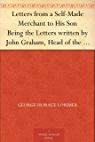 "Letters from a Self-Made Merchant to His Son Being the Letters written by John Graham, Head of the House of Graham & Company, Pork-Packers in Chicago, ... known to his intimates as ""Piggy."""